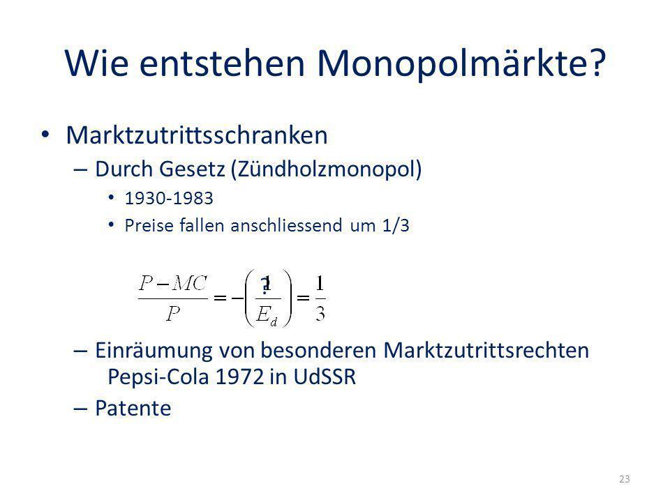 Wie entstehen Monopolmärkte? Marktzutrittsschranken – Durch Gesetz (Zündholzmonopol) 1930-1983 Preise fallen anschliessend um 1/3 ? – Einräumung von b