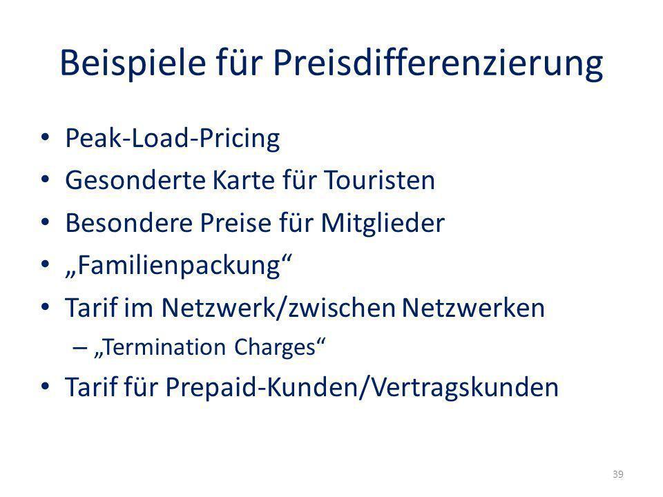 Beispiele für Preisdifferenzierung Peak-Load-Pricing Gesonderte Karte für Touristen Besondere Preise für Mitglieder Familienpackung Tarif im Netzwerk/