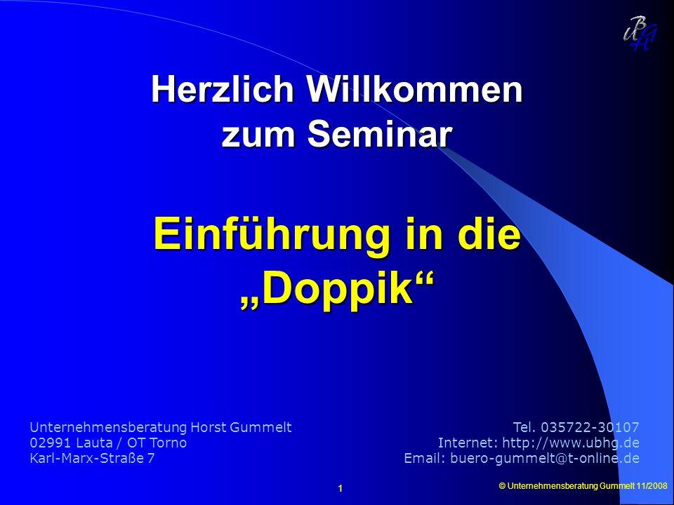 © Unternehmensberatung Gummelt 11/2008 1 Unternehmensberatung Horst Gummelt 02991 Lauta / OT Torno Karl-Marx-Straße 7 Einführung in die Doppik Tel. 03