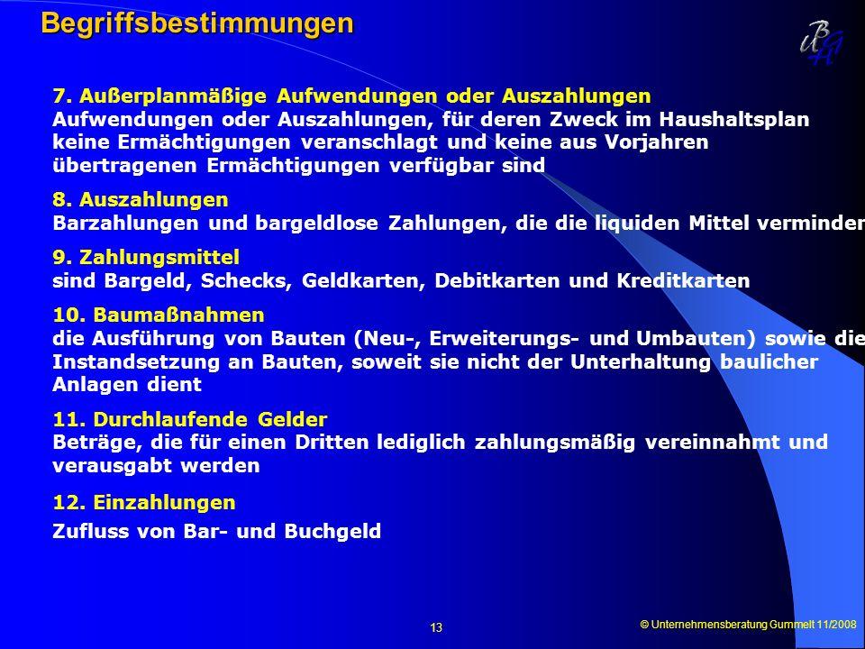 © Unternehmensberatung Gummelt 11/2008 13 Begriffsbestimmungen 7. Außerplanmäßige Aufwendungen oder Auszahlungen Aufwendungen oder Auszahlungen, für d