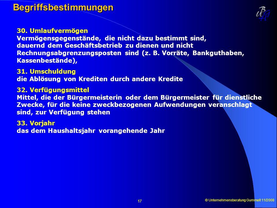 © Unternehmensberatung Gummelt 11/2008 17 Begriffsbestimmungen 30. Umlaufvermögen Vermögensgegenstände, die nicht dazu bestimmt sind, dauernd dem Gesc