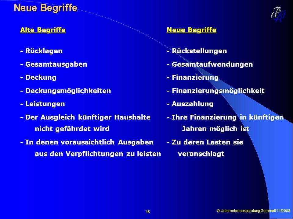 © Unternehmensberatung Gummelt 11/2008 18 Neue Begriffe Neue Begriffe Alte Begriffe Neue Begriffe - Rücklagen- Rückstellungen - Gesamtausgaben- Gesamt