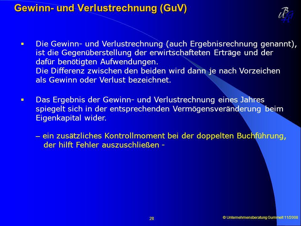 © Unternehmensberatung Gummelt 11/2008 28 Gewinn- und Verlustrechnung (GuV) Gewinn- und Verlustrechnung (GuV) Die Gewinn- und Verlustrechnung (auch Er
