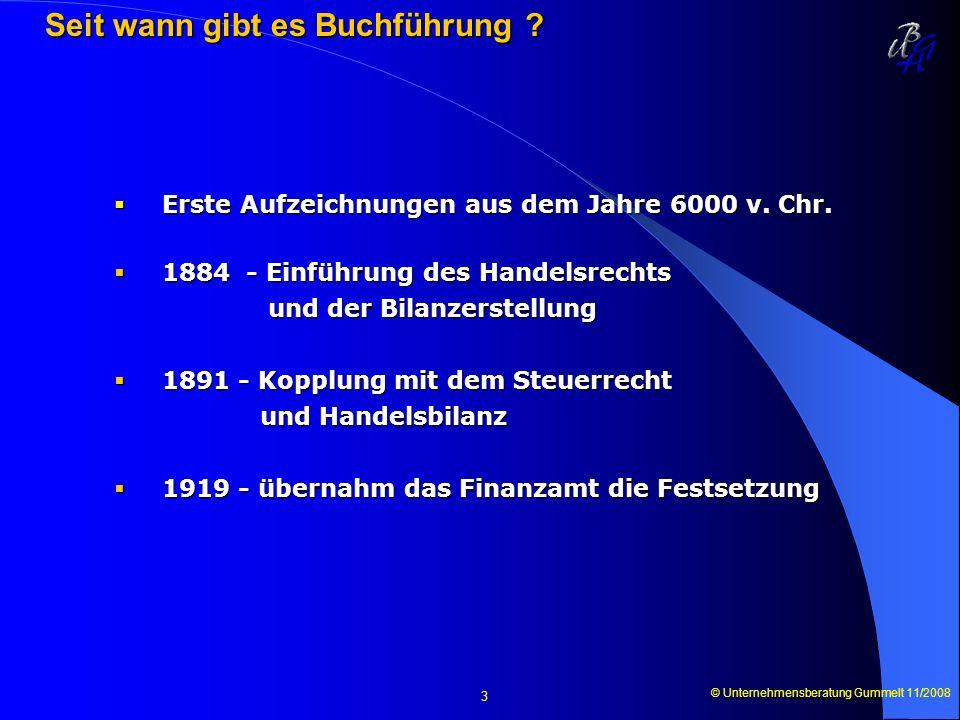 © Unternehmensberatung Gummelt 11/2008 3 Seit wann gibt es Buchführung ? Seit wann gibt es Buchführung ? Erste Aufzeichnungen aus dem Jahre 6000 v. Ch