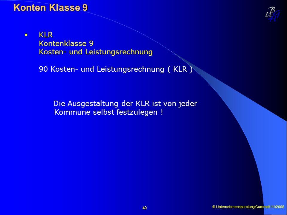 © Unternehmensberatung Gummelt 11/2008 40 Konten Klasse 9 Konten Klasse 9 KLR Kontenklasse 9 Kosten- und Leistungsrechnung 90 Kosten- und Leistungsrec