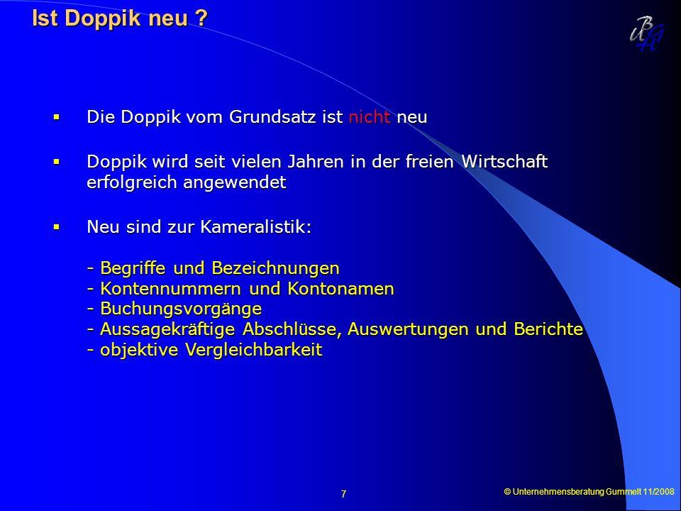 © Unternehmensberatung Gummelt 11/2008 7 Ist Doppik neu ? Ist Doppik neu ? Die Doppik vom Grundsatz ist nicht neu Die Doppik vom Grundsatz ist nicht n
