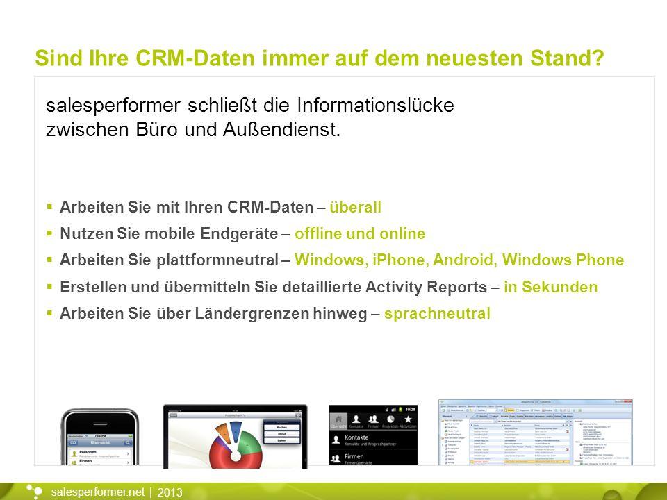 2013 salesperformer.net | Arbeiten Sie mit Ihren CRM-Daten – überall Nutzen Sie mobile Endgeräte – offline und online Arbeiten Sie plattformneutral –