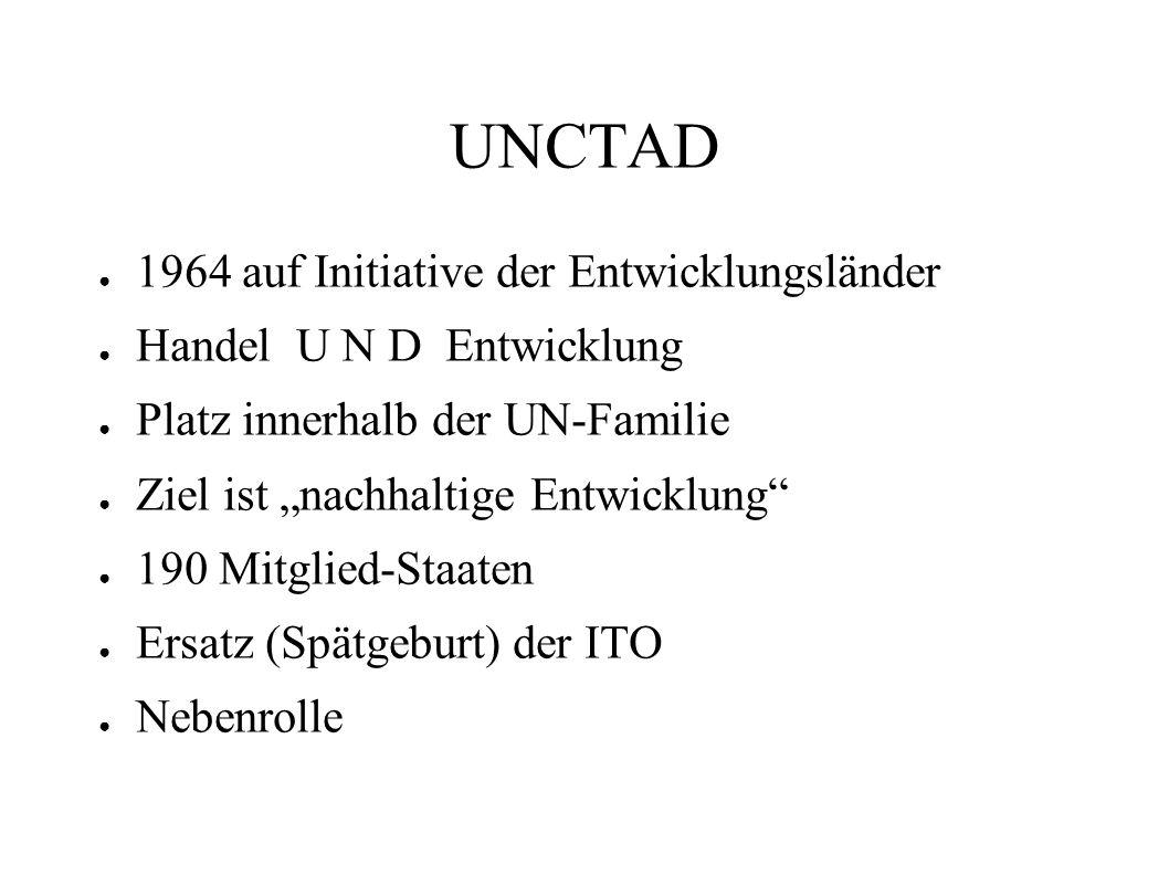 UNCTAD 1964 auf Initiative der Entwicklungsländer Handel U N D Entwicklung Platz innerhalb der UN-Familie Ziel ist nachhaltige Entwicklung 190 Mitglie
