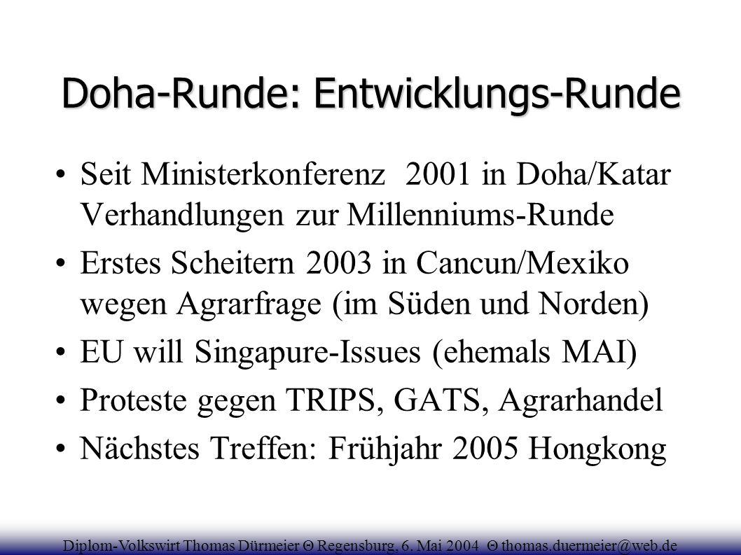Doha-Runde: Entwicklungs-Runde Seit Ministerkonferenz 2001 in Doha/Katar Verhandlungen zur Millenniums-Runde Erstes Scheitern 2003 in Cancun/Mexiko we