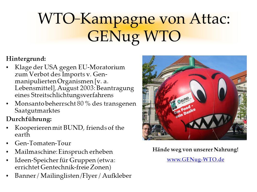 WTO _ Kampagne von Attac: GENug WTO Hintergrund: Klage der USA gegen EU-Moratorium zum Verbot des Imports v. Gen- manipulierten Organismen [v. a. Lebe