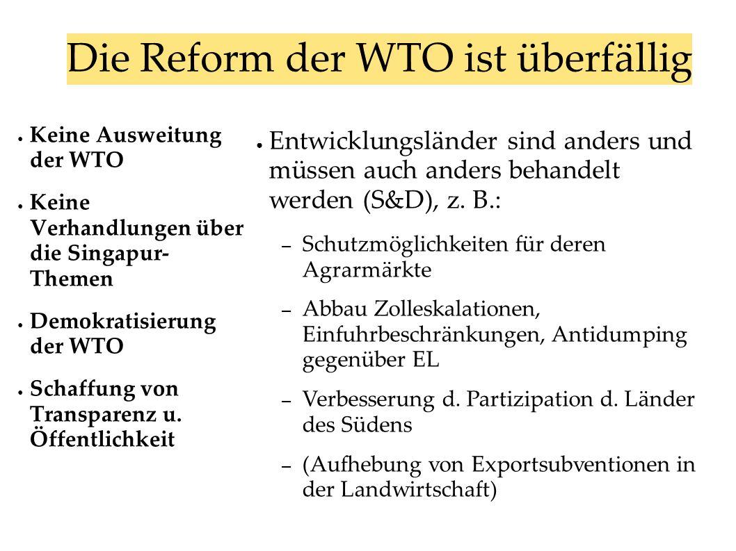 Keine Ausweitung der WTO Keine Verhandlungen über die Singapur- Themen Demokratisierung der WTO Schaffung von Transparenz u. Öffentlichkeit Die Reform