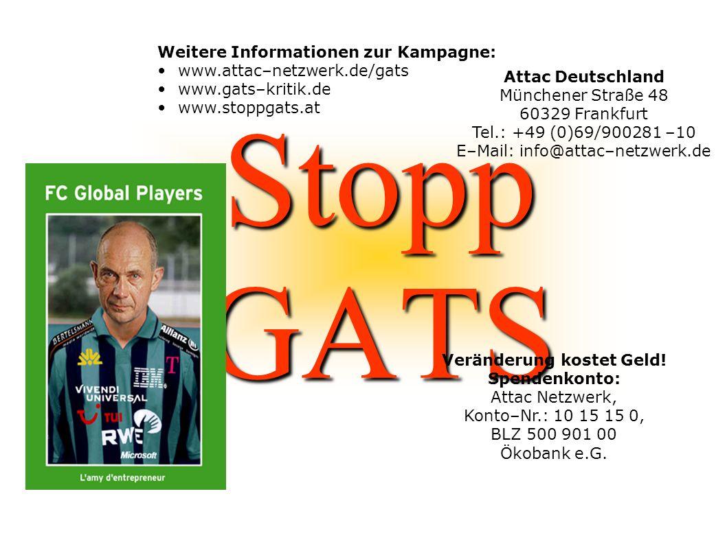 Stopp GATS Weitere Informationen zur Kampagne: www.attac–netzwerk.de/gats www.gats–kritik.de www.stoppgats.at Veränderung kostet Geld! Spendenkonto: A
