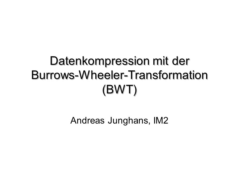 Datenkompression mit der Burrows-Wheeler-Transformation 2 Inhalt Verfahren zur Datenkompression Die Burrows-Wheeler-Transformation (BWT) Datenkompression mit der BWT Implementierung Zusammenfassung und Ausblick