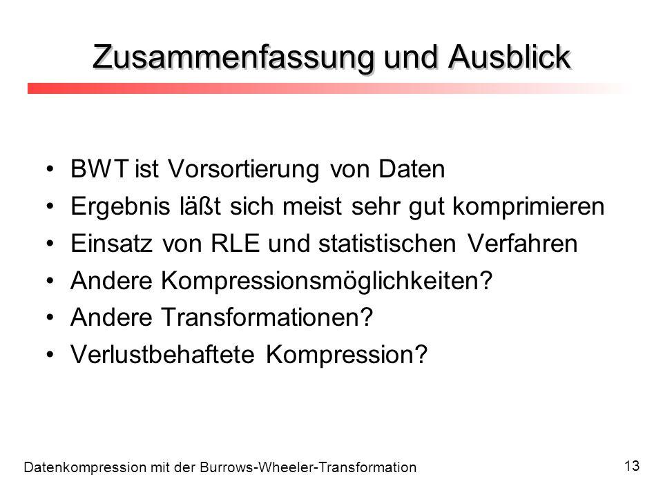 Datenkompression mit der Burrows-Wheeler-Transformation 13 BWT ist Vorsortierung von Daten Ergebnis läßt sich meist sehr gut komprimieren Einsatz von