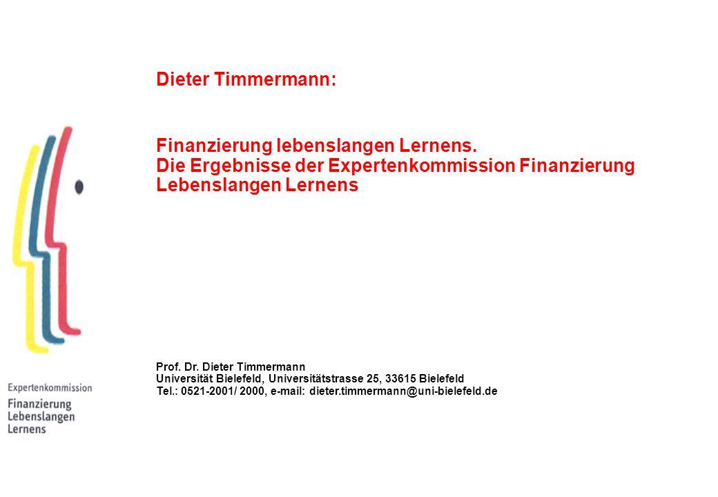 Dieter Timmermann: Finanzierung lebenslangen Lernens. Die Ergebnisse der Expertenkommission Finanzierung Lebenslangen Lernens Prof. Dr. Dieter Timmerm
