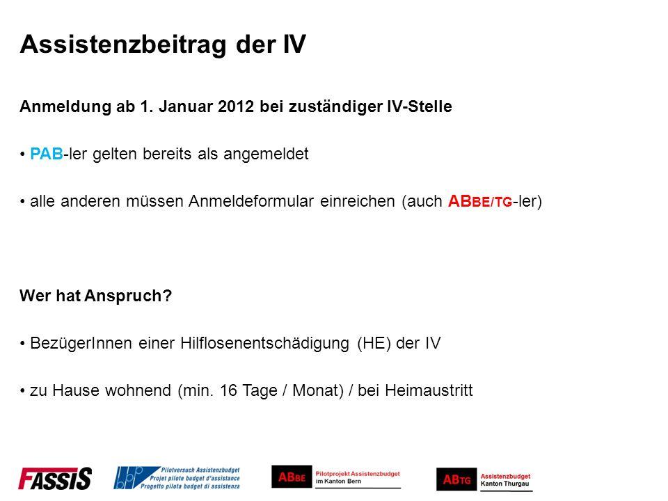 Assistenzbeitrag der IV Anmeldung ab 1. Januar 2012 bei zuständiger IV-Stelle PAB-ler gelten bereits als angemeldet alle anderen müssen Anmeldeformula