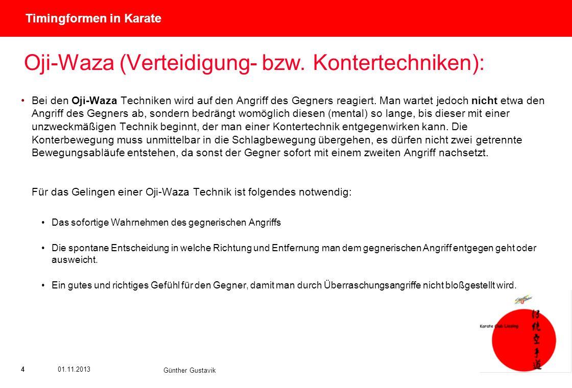 Titel der Präsentation (Ändern oder Löschen im Folienmaster) 401.11.2013 Günther Gustavik Timingformen in Karate Oji-Waza (Verteidigung- bzw. Konterte
