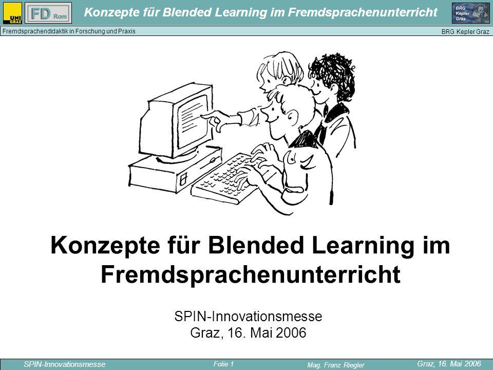 Folie 1 SPIN-Innovationsmesse Graz, 16. Mai 2006 Mag. Franz Riegler Konzepte für Blended Learning im Fremdsprachenunterricht BRG Kepler Graz Fremdspra