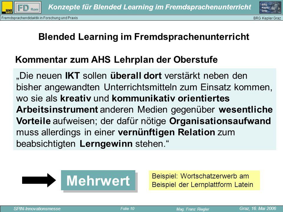 Folie 10 SPIN-Innovationsmesse Graz, 16. Mai 2006 Mag. Franz Riegler Konzepte für Blended Learning im Fremdsprachenunterricht BRG Kepler Graz Fremdspr