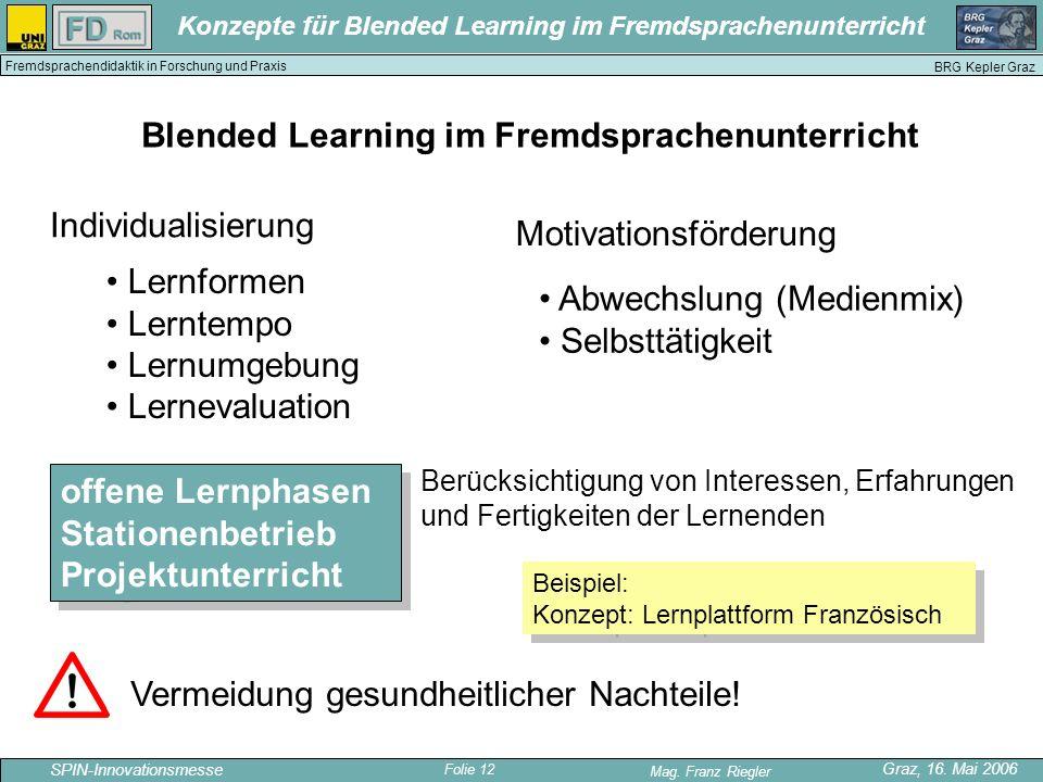 Folie 12 SPIN-Innovationsmesse Graz, 16. Mai 2006 Mag. Franz Riegler Konzepte für Blended Learning im Fremdsprachenunterricht BRG Kepler Graz Fremdspr