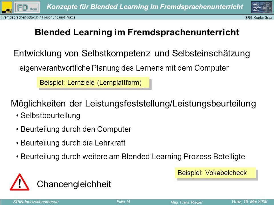 Folie 14 SPIN-Innovationsmesse Graz, 16. Mai 2006 Mag. Franz Riegler Konzepte für Blended Learning im Fremdsprachenunterricht BRG Kepler Graz Fremdspr