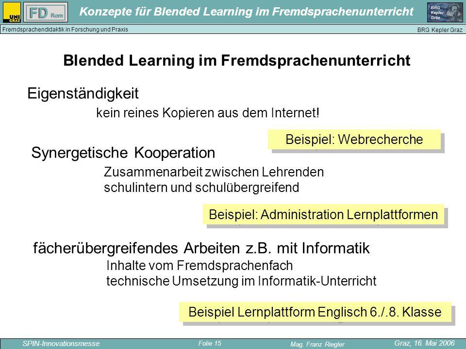 Folie 15 SPIN-Innovationsmesse Graz, 16. Mai 2006 Mag. Franz Riegler Konzepte für Blended Learning im Fremdsprachenunterricht BRG Kepler Graz Fremdspr