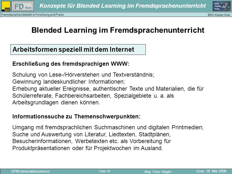 Folie 16 SPIN-Innovationsmesse Graz, 16. Mai 2006 Mag. Franz Riegler Konzepte für Blended Learning im Fremdsprachenunterricht BRG Kepler Graz Fremdspr