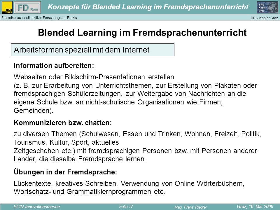 Folie 17 SPIN-Innovationsmesse Graz, 16. Mai 2006 Mag. Franz Riegler Konzepte für Blended Learning im Fremdsprachenunterricht BRG Kepler Graz Fremdspr