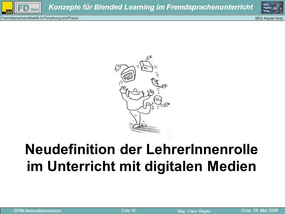 Folie 18 SPIN-Innovationsmesse Graz, 16. Mai 2006 Mag. Franz Riegler Konzepte für Blended Learning im Fremdsprachenunterricht BRG Kepler Graz Fremdspr