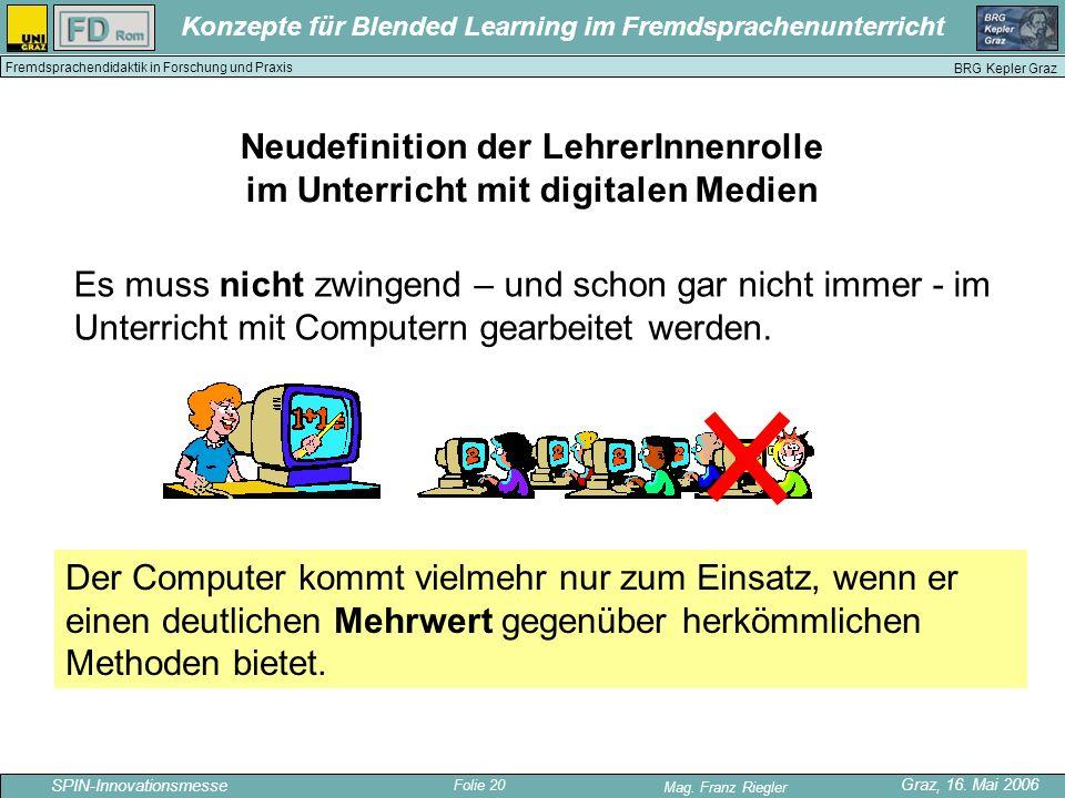 Folie 20 SPIN-Innovationsmesse Graz, 16. Mai 2006 Mag. Franz Riegler Konzepte für Blended Learning im Fremdsprachenunterricht BRG Kepler Graz Fremdspr