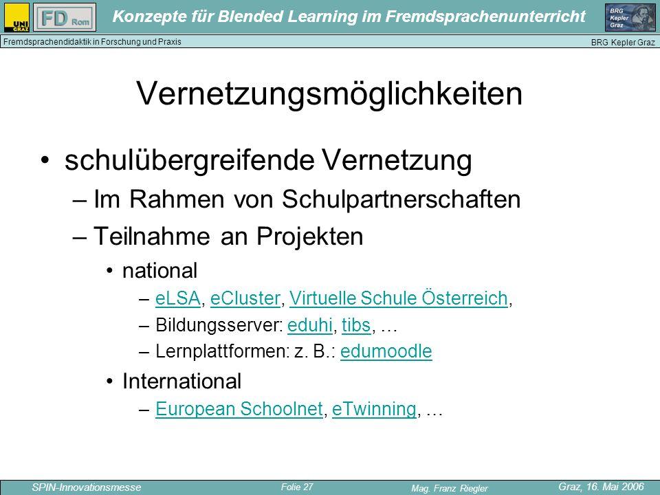 Folie 27 SPIN-Innovationsmesse Graz, 16. Mai 2006 Mag. Franz Riegler Konzepte für Blended Learning im Fremdsprachenunterricht BRG Kepler Graz Fremdspr