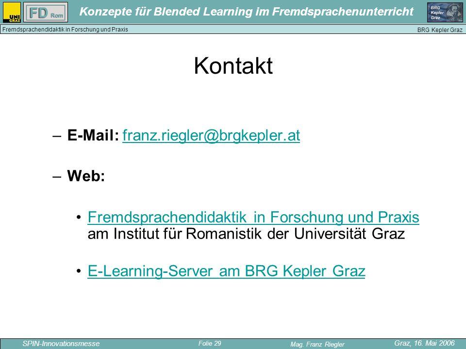Folie 29 SPIN-Innovationsmesse Graz, 16. Mai 2006 Mag. Franz Riegler Konzepte für Blended Learning im Fremdsprachenunterricht BRG Kepler Graz Fremdspr