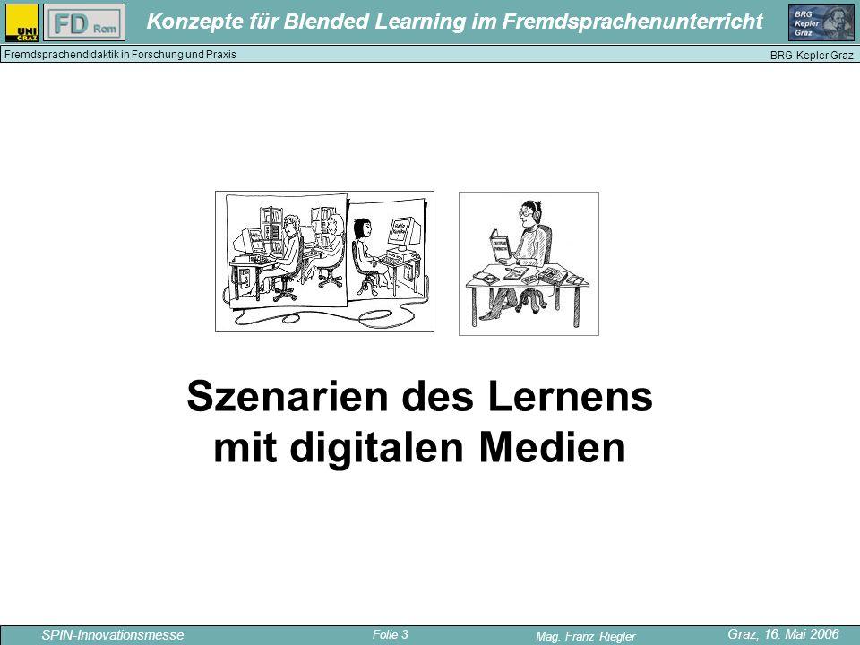 Folie 3 SPIN-Innovationsmesse Graz, 16. Mai 2006 Mag. Franz Riegler Konzepte für Blended Learning im Fremdsprachenunterricht BRG Kepler Graz Fremdspra
