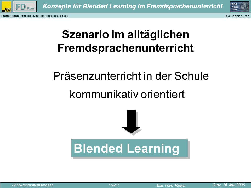 Folie 7 SPIN-Innovationsmesse Graz, 16. Mai 2006 Mag. Franz Riegler Konzepte für Blended Learning im Fremdsprachenunterricht BRG Kepler Graz Fremdspra