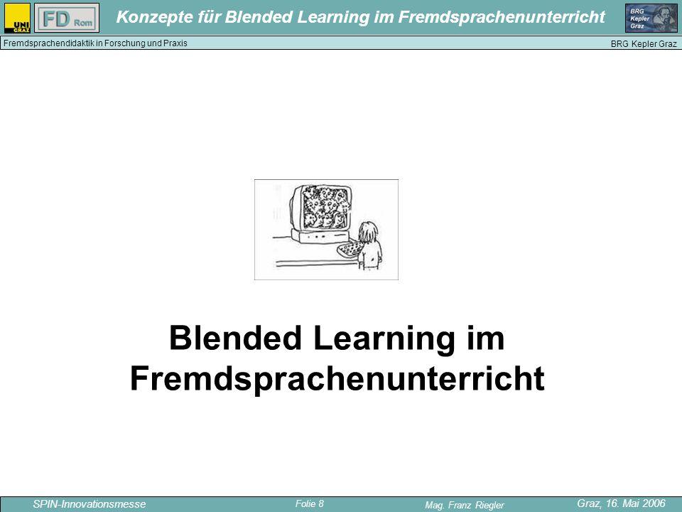 Folie 8 SPIN-Innovationsmesse Graz, 16. Mai 2006 Mag. Franz Riegler Konzepte für Blended Learning im Fremdsprachenunterricht BRG Kepler Graz Fremdspra