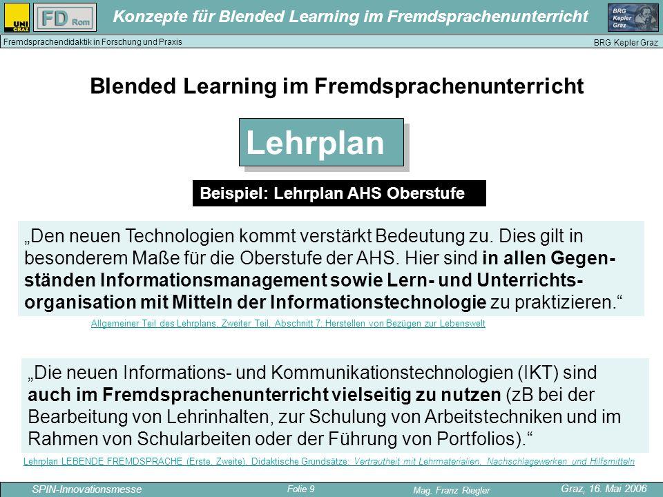Folie 9 SPIN-Innovationsmesse Graz, 16. Mai 2006 Mag. Franz Riegler Konzepte für Blended Learning im Fremdsprachenunterricht BRG Kepler Graz Fremdspra