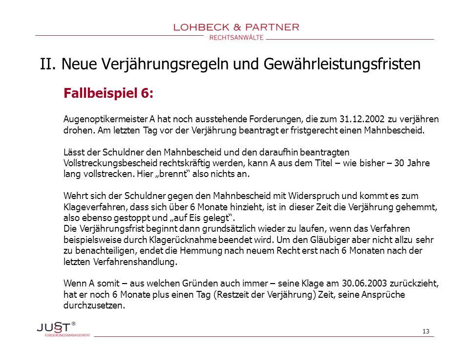 13 II. Neue Verjährungsregeln und Gewährleistungsfristen Fallbeispiel 6: Augenoptikermeister A hat noch ausstehende Forderungen, die zum 31.12.2002 zu