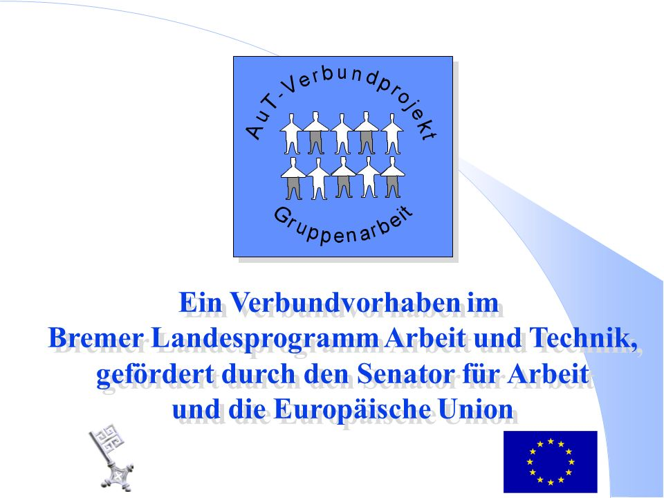 Ein Verbundvorhaben im Bremer Landesprogramm Arbeit und Technik, gefördert durch den Senator für Arbeit und die Europäische Union Ein Verbundvorhaben