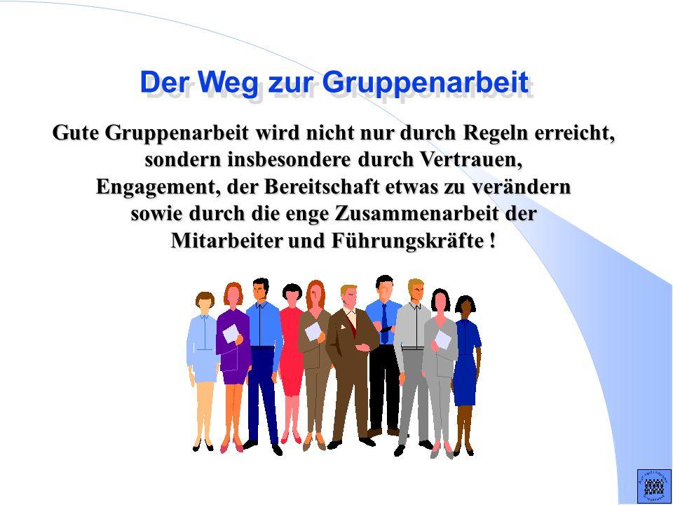 Der Weg zur Gruppenarbeit Gute Gruppenarbeit wird nicht nur durch Regeln erreicht, sondern insbesondere durch Vertrauen, Engagement, der Bereitschaft