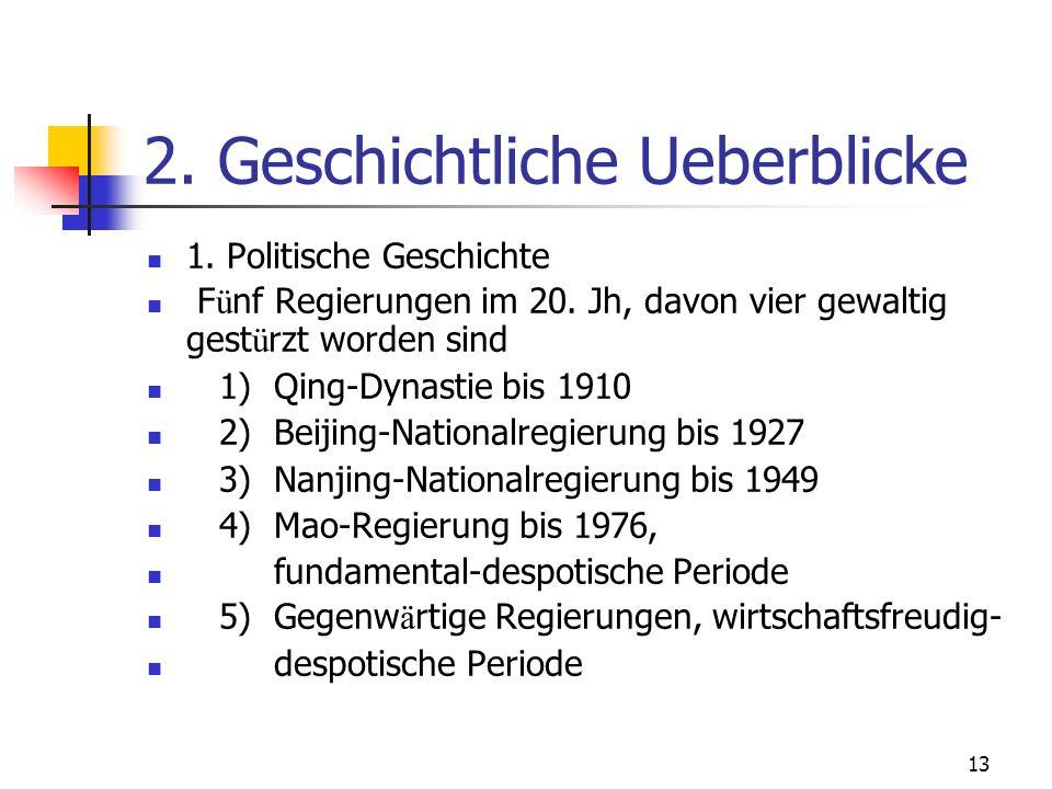 13 2. Geschichtliche Ueberblicke 1. Politische Geschichte F ü nf Regierungen im 20. Jh, davon vier gewaltig gest ü rzt worden sind 1) Qing-Dynastie bi