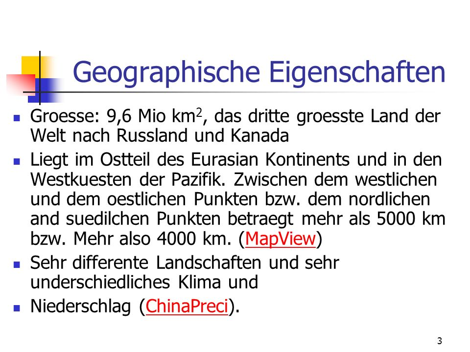 3 Geographische Eigenschaften Groesse: 9,6 Mio km 2, das dritte groesste Land der Welt nach Russland und Kanada Liegt im Ostteil des Eurasian Kontinen