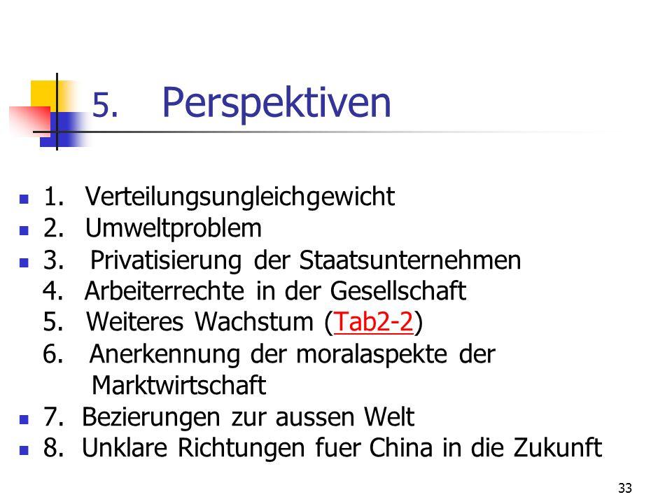 33 5. Perspektiven 1. Verteilungsungleichgewicht 2. Umweltproblem 3. Privatisierung der Staatsunternehmen 4. Arbeiterrechte in der Gesellschaft 5. Wei