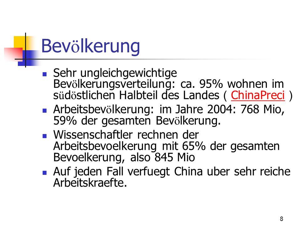8 Sehr ungleichgewichtige Bev ö lkerungsverteilung: ca. 95% wohnen im s ü d ö stlichen Halbteil des Landes ChinaPreci ChinaPreci Arbeitsbev ö lkerung: