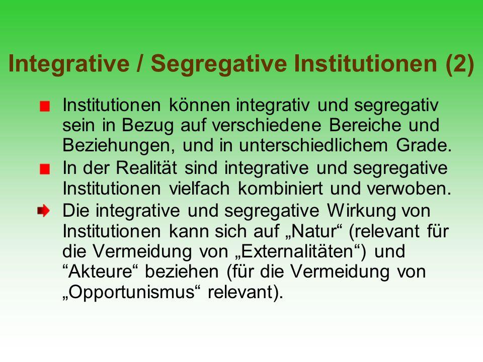 Integrative / Segregative Institutionen (2) Institutionen können integrativ und segregativ sein in Bezug auf verschiedene Bereiche und Beziehungen, un