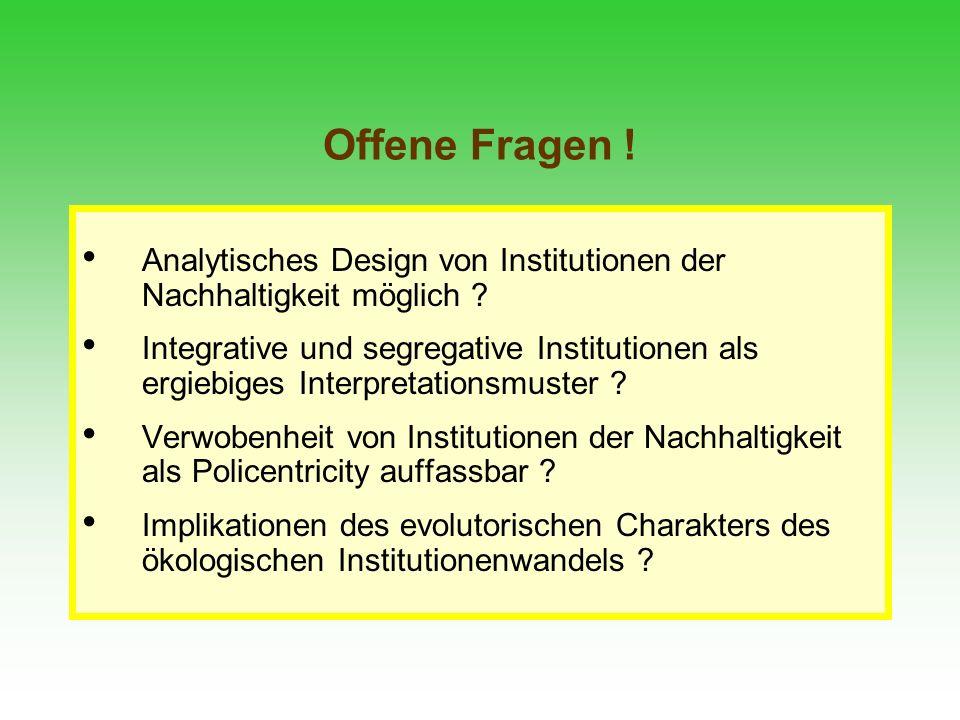 Offene Fragen ! Analytisches Design von Institutionen der Nachhaltigkeit möglich ? Integrative und segregative Institutionen als ergiebiges Interpreta