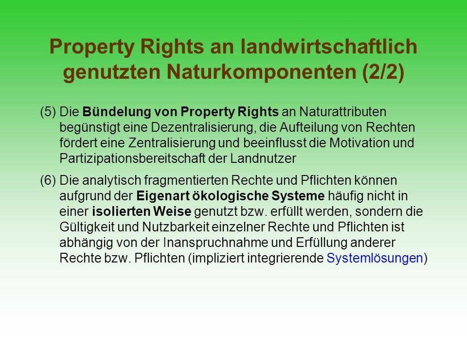 Property Rights an landwirtschaftlich genutzten Naturkomponenten (2/2) (5) Die Bündelung von Property Rights an Naturattributen begünstigt eine Dezent