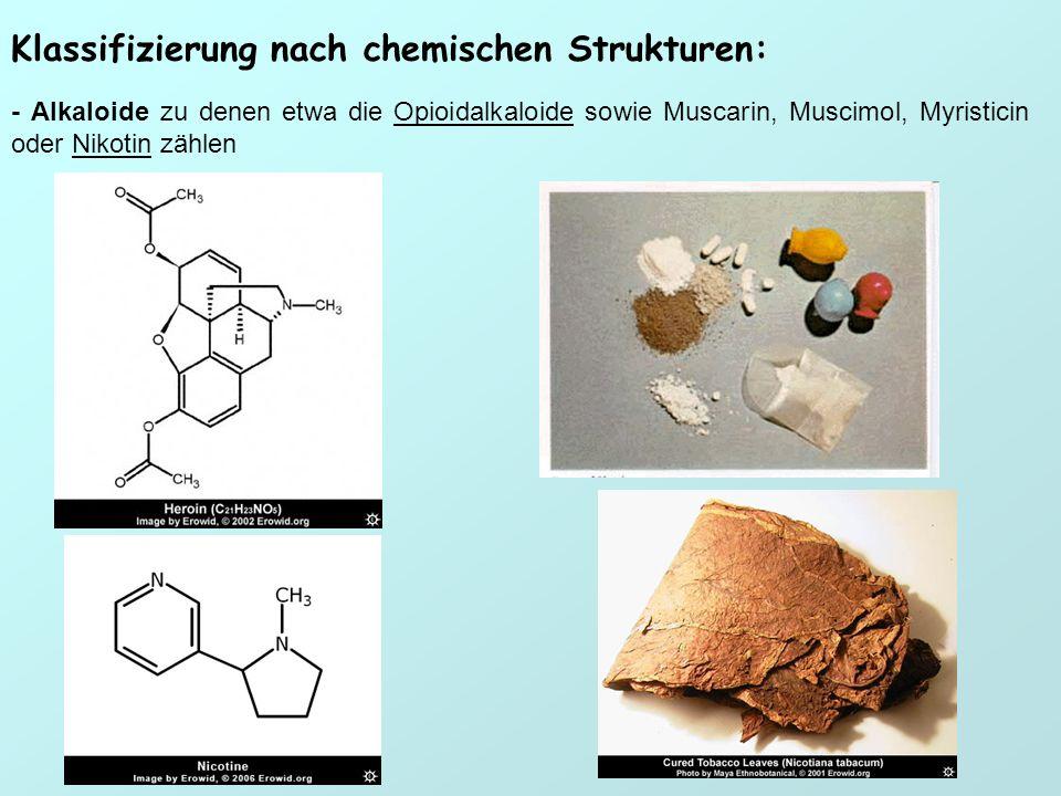 Klassifizierung nach chemischen Strukturen: - Alkaloide zu denen etwa die Opioidalkaloide sowie Muscarin, Muscimol, Myristicin oder Nikotin zählen