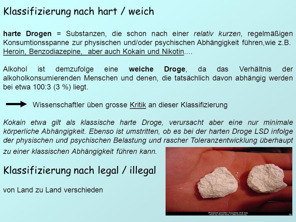 Klassifizierung nach hart / weich harte Drogen = Substanzen, die schon nach einer relativ kurzen, regelmäßigen Konsumtionsspanne zur physischen und/od