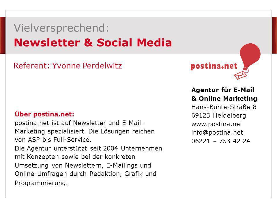 Vielversprechend: Newsletter & Social Media | Yvonne Perdelwitz | 17.06.2010 | Erfolge SWYN-Links Durchschnitt Klicks auf SWYN-Links 0,5% pro E-Mail (4,5 SWYN-Links pro E-Mail, 1/10 der durchschnittlichen Klickrate 4,7%) Circa 10 mal mehr als normale Forward to a friend-Funktion Schätzung Reichweitensteigerung 24,3% Berechnungsmodell: Verteiler = 10.000 Empfänger SWYN Klicks = 500 Weiterempfehlen 50% = 250 Durchschnitt Freunde = 100 =2.500 Reichweite NL = 12.500 plus 25% Quelle: Virale E-mails: Messung der Share-to-Social-Leistung; Benchmark Studie von Silverpop, 2009.