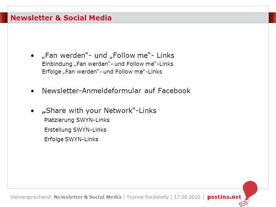 Vielversprechend: Newsletter & Social Media | Yvonne Perdelwitz | 17.06.2010 | Fan werden & Follow me Links Definition: Fan werden- und Follow me-Links sind Links, die direkt in den Facebook- oder Twitter-Account des versendenden Unternehmens führen.
